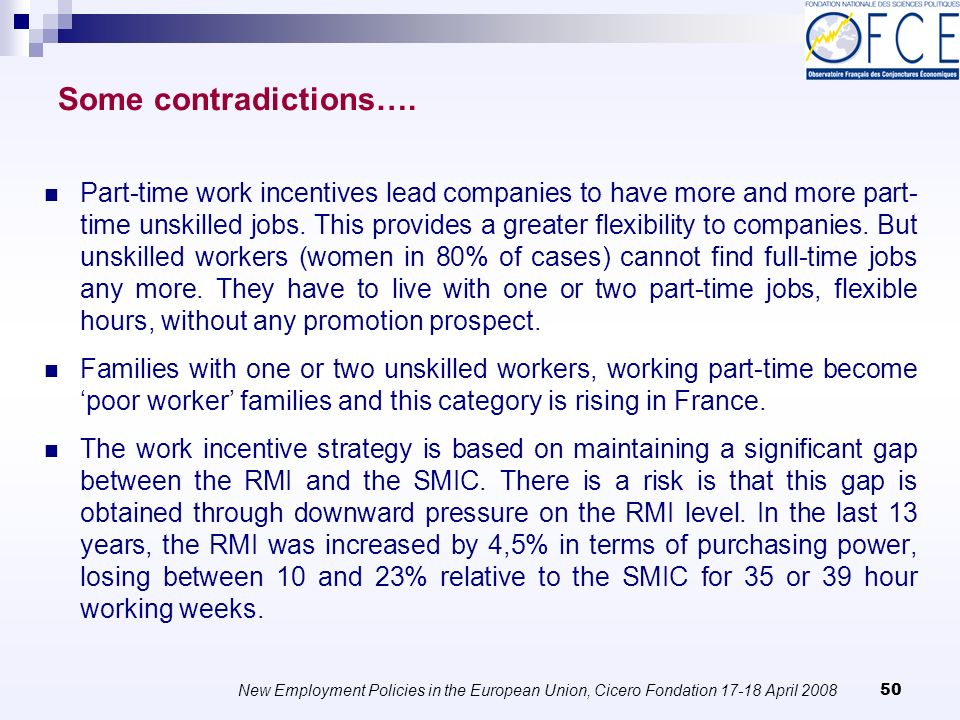 New Employment Policies in the European Union, Cicero Fondation April Part-time work incentives lead companies to have more and more part- time unskilled jobs.