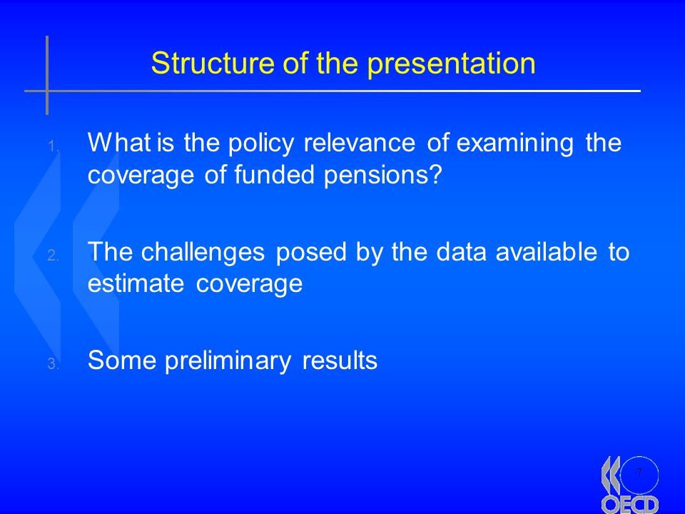 7 Structure of the presentation 1. What is the policy relevance of examining the coverage of funded pensions? 2. The challenges posed by the data avai