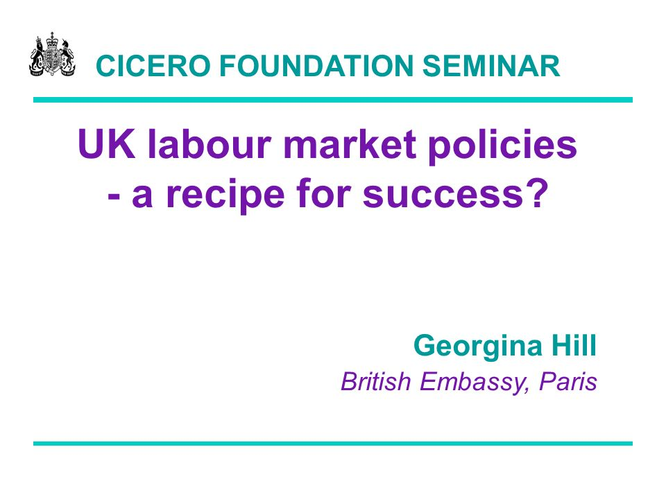 CICERO FOUNDATION SEMINAR UK labour market policies - a recipe for success.