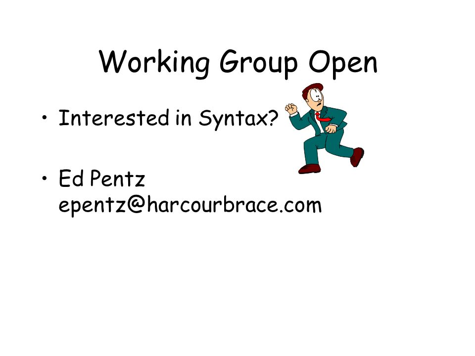Working Group Open Interested in Syntax Ed Pentz epentz@harcourbrace.com