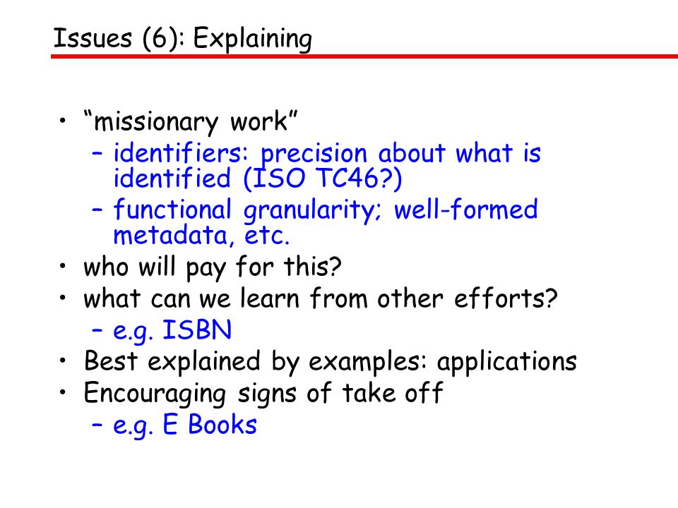 missionary work –identifiers: precision about what is identified (ISO TC46 ) –functional granularity; well-formed metadata, etc.
