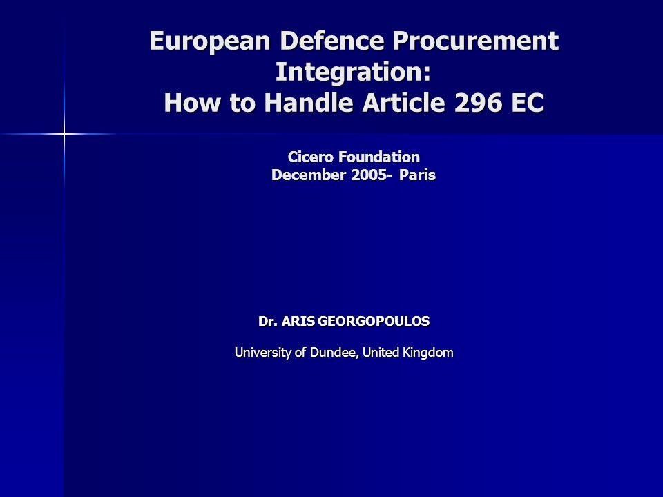 European Defence Procurement Integration: How to Handle Article 296 EC Cicero Foundation December 2005- Paris Dr.