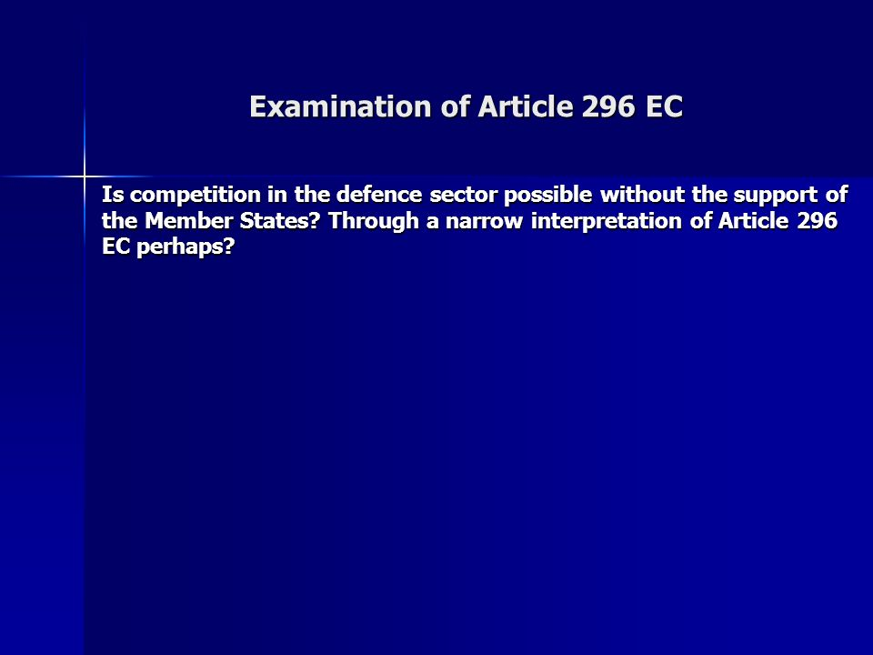 Examination of Article 296 EC Is competition in the defence sector possible without the support of the Member States.