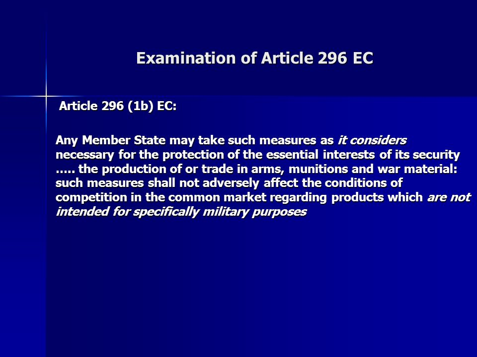 Examination of Article 296 EC Article 296 (1b) EC: Article 296 (1b) EC: Any Member State may take such measures as it considers necessary for the protection of the essential interests of its security …..