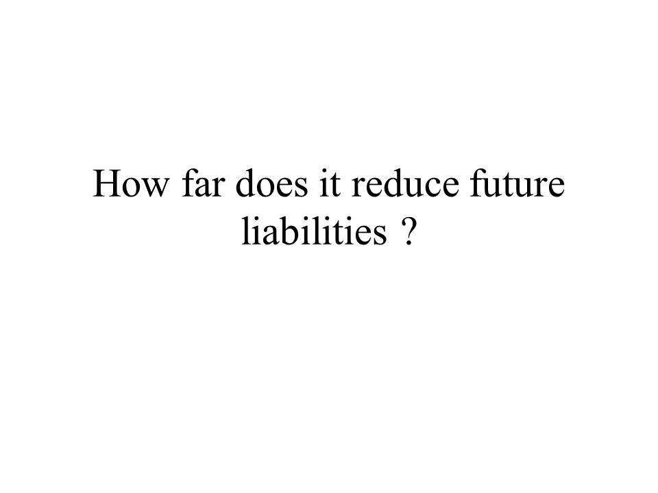 How far does it reduce future liabilities