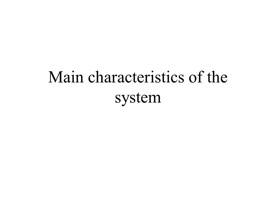 Main characteristics of the system