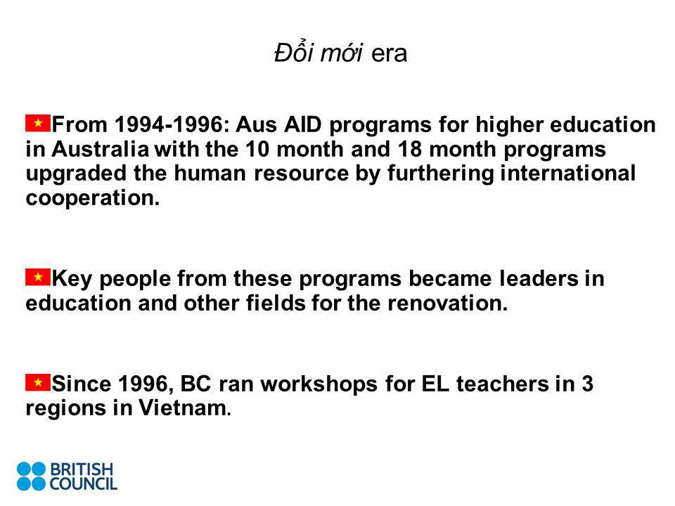 Đi mi era From 1994-1996: Aus AID programs for higher education in Australia with the 10 month and 18 month programs upgraded the human resource by fu