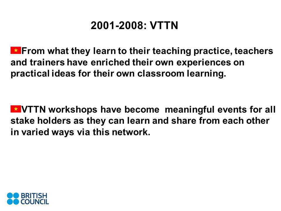 2001-2008: VTTN From what they learn to their teaching practice, teachers and trainers have enriched their own experiences on practical ideas for thei