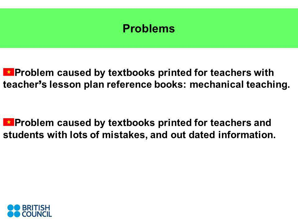 Problems Problem caused by textbooks printed for teachers with teacher s lesson plan reference books: mechanical teaching.