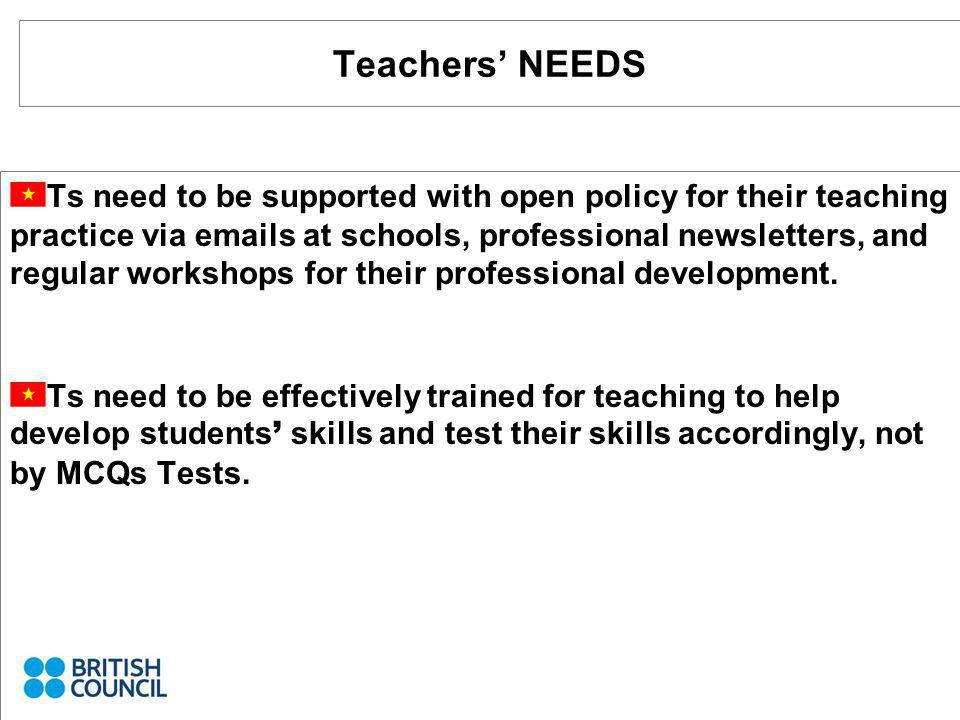 Teachers NEEDS Ts need to be supported with open policy for their teaching practice via  s at schools, professional newsletters, and regular workshops for their professional development.