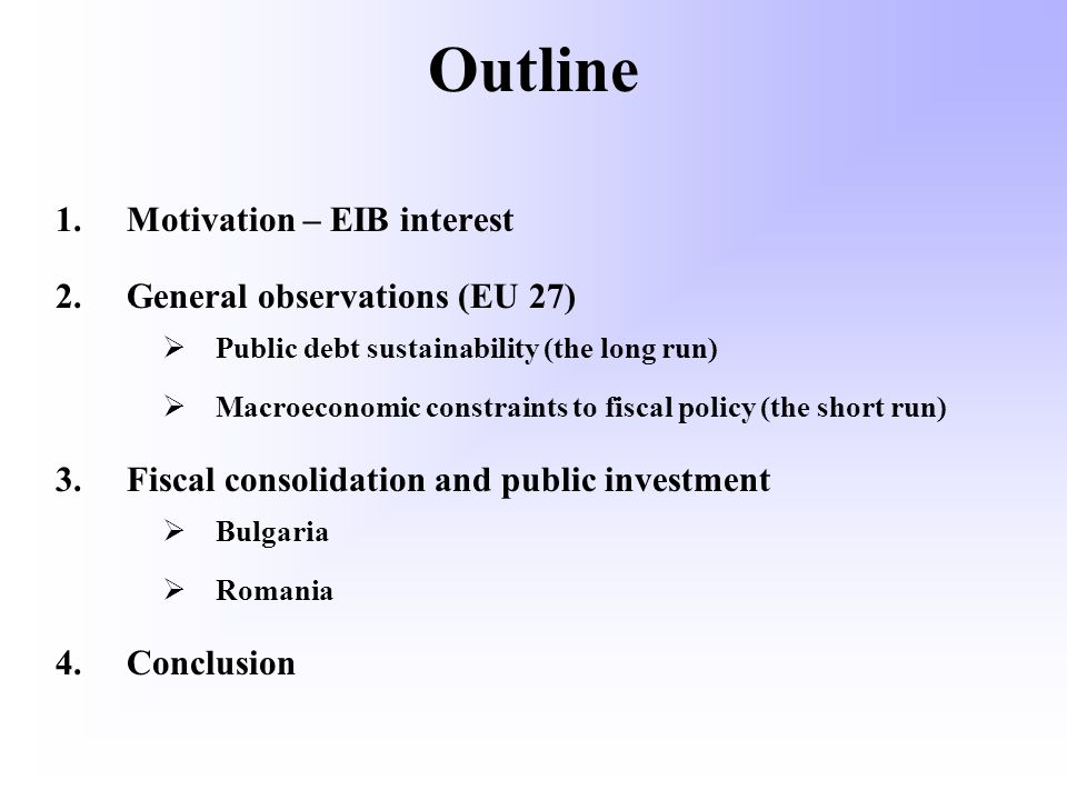 Outline 1.Motivation – EIB interest 2.General observations (EU 27) Public debt sustainability (the long run) Macroeconomic constraints to fiscal polic