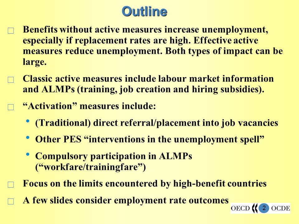 2 Outline Benefits without active measures increase unemployment, especially if replacement rates are high.