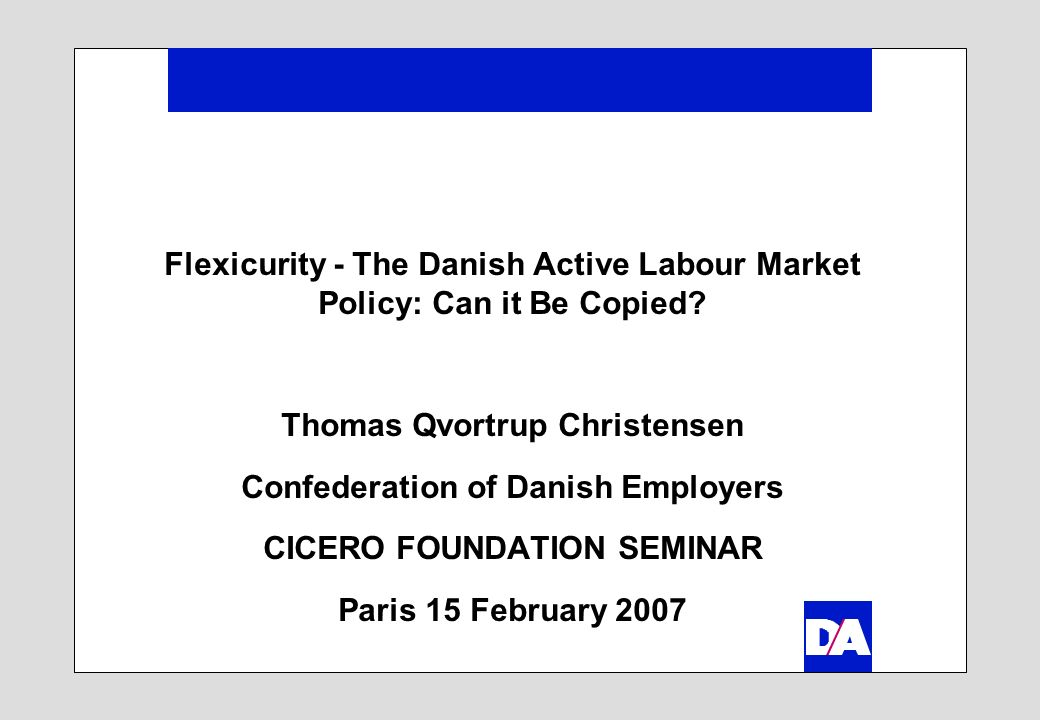 Flexicurity - The Danish Active Labour Market Policy: Can it Be Copied.