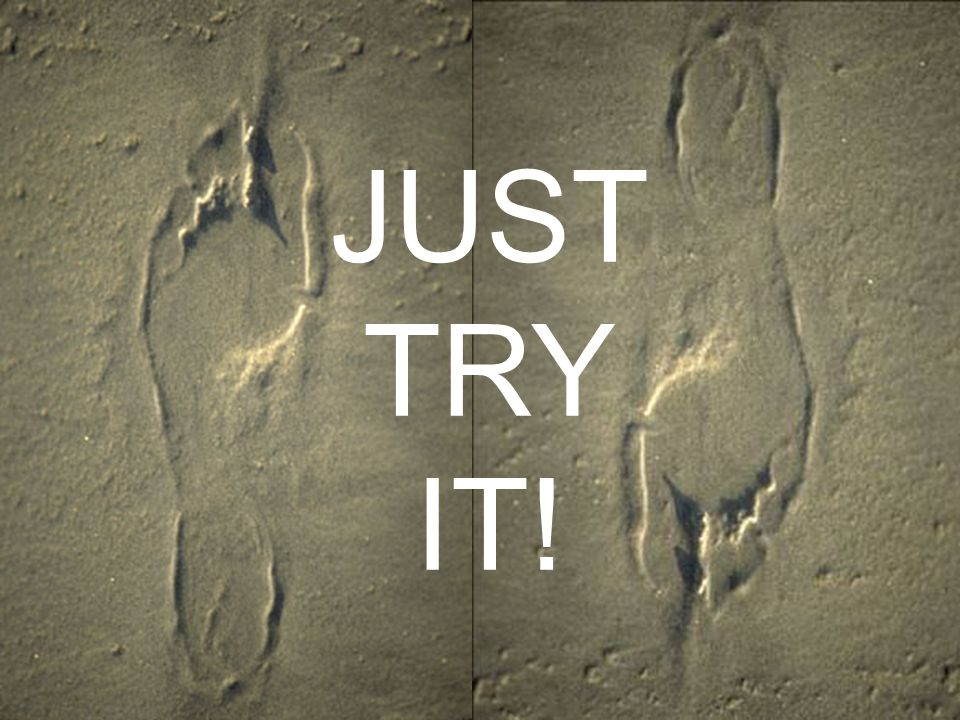 JUST TRY IT!