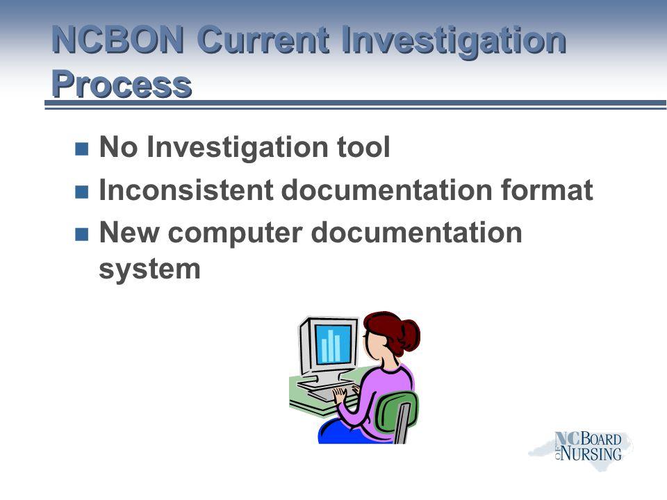 NCBON Current Investigation Process n No Investigation tool n Inconsistent documentation format n New computer documentation system