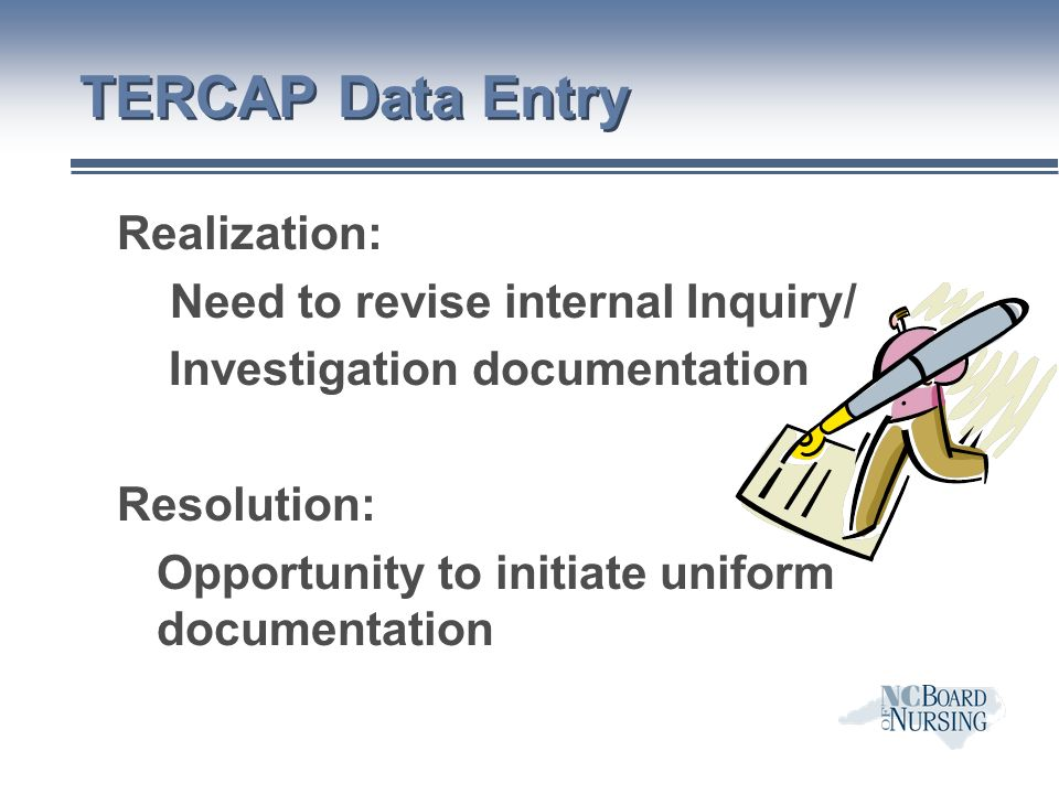 TERCAP Data Entry Realization: Need to revise internal Inquiry/ Investigation documentation Resolution: Opportunity to initiate uniform documentation