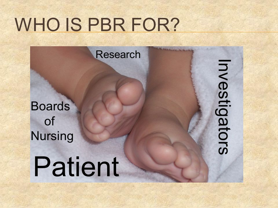 WHO IS PBR FOR Patient Boards of Nursing Investigators Research
