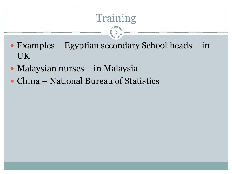 3 Training Examples – Egyptian secondary School heads – in UK Malaysian nurses – in Malaysia China – National Bureau of Statistics