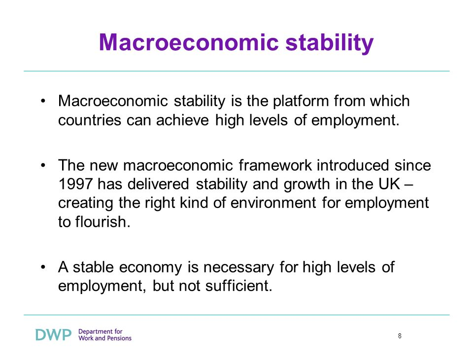 8 Macroeconomic stability Macroeconomic stability is the platform from which countries can achieve high levels of employment. The new macroeconomic fr