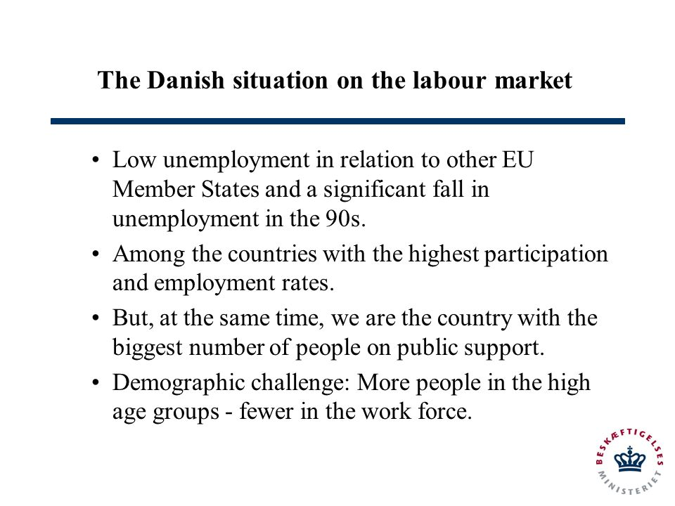 The Danish situation on the labour market Low unemployment in relation to other EU Member States and a significant fall in unemployment in the 90s.