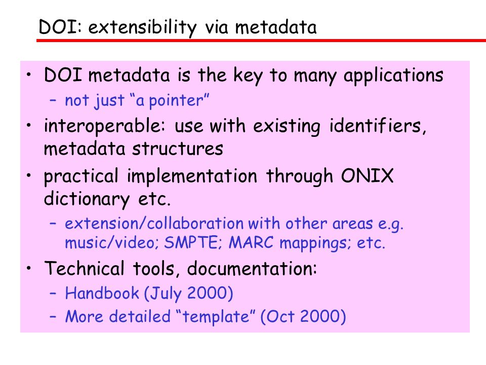 DOI metadata is the key to many applications –not just a pointer interoperable: use with existing identifiers, metadata structures practical implementation through ONIX dictionary etc.