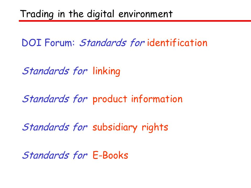DOI Forum: Standards for identification Standards for linking Standards for product information Standards for subsidiary rights Standards for E-Books Trading in the digital environment