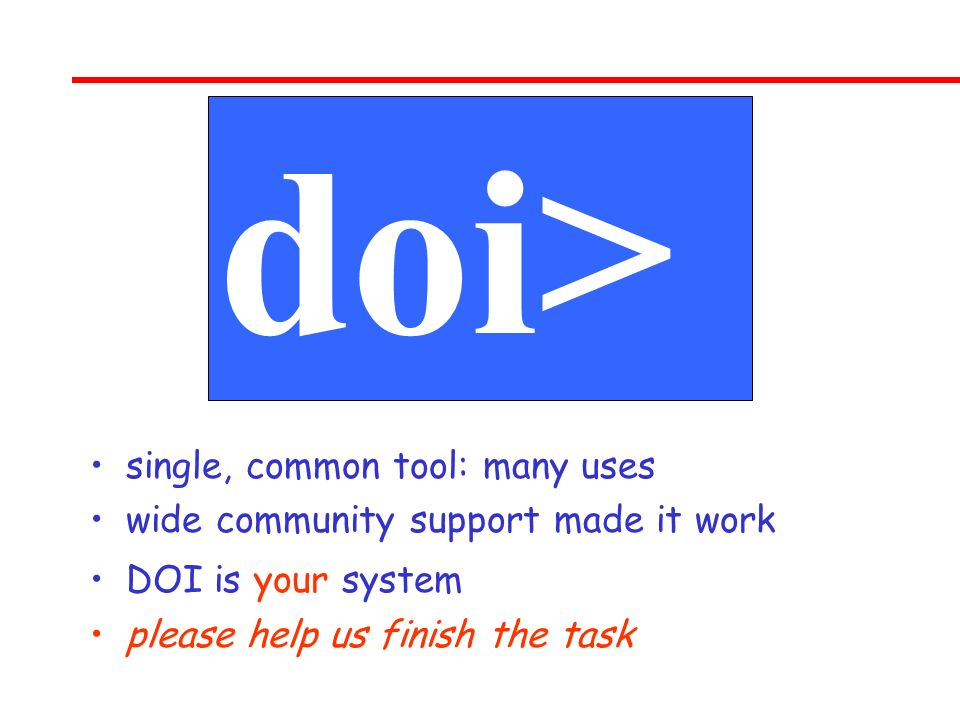single, common tool: many uses wide community support made it work DOI is your system please help us finish the task doi>