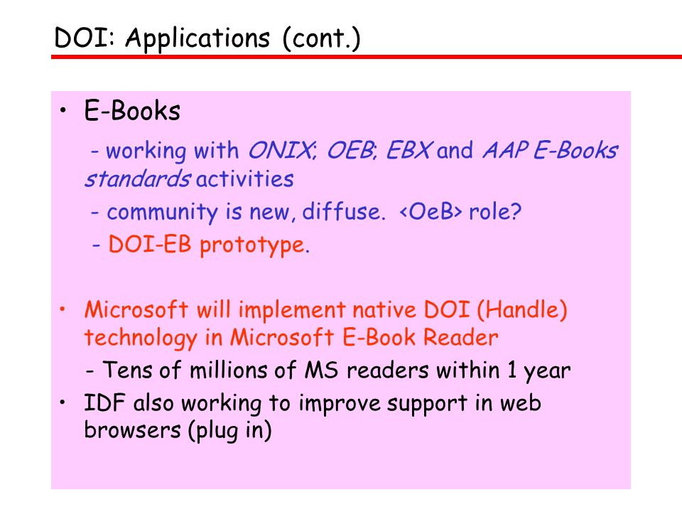 E-Books - working with ONIX; OEB; EBX and AAP E-Books standards activities - community is new, diffuse. role? - DOI-EB prototype. Microsoft will imple