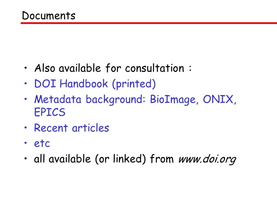 Also available for consultation : DOI Handbook (printed) Metadata background: BioImage, ONIX, EPICS Recent articles etc all available (or linked) from