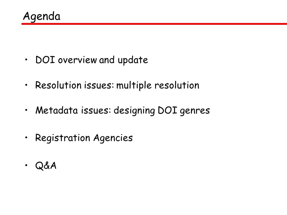 DOI overview and update Resolution issues: multiple resolution Metadata issues: designing DOI genres Registration Agencies Q&A Agenda