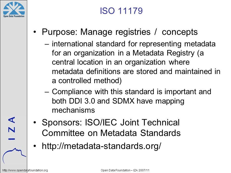 http://www.opendatafoundation.orgOpen Data Foundation – IZA 2007/11 ISO 11179 Purpose: Manage registries / concepts –international standard for repres