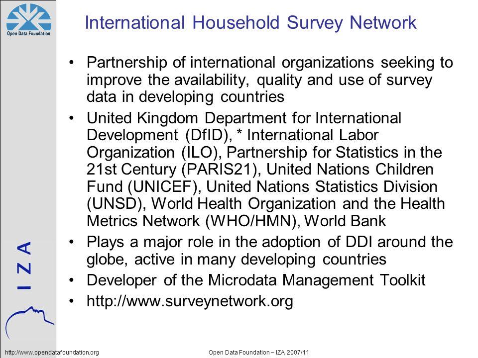 http://www.opendatafoundation.orgOpen Data Foundation – IZA 2007/11 International Household Survey Network Partnership of international organizations