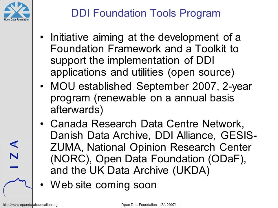 http://www.opendatafoundation.orgOpen Data Foundation – IZA 2007/11 DDI Foundation Tools Program Initiative aiming at the development of a Foundation