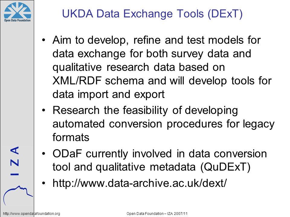 http://www.opendatafoundation.orgOpen Data Foundation – IZA 2007/11 UKDA Data Exchange Tools (DExT) Aim to develop, refine and test models for data ex