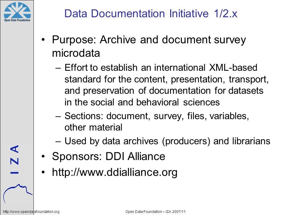 http://www.opendatafoundation.orgOpen Data Foundation – IZA 2007/11 Data Documentation Initiative 1/2.x Purpose: Archive and document survey microdata