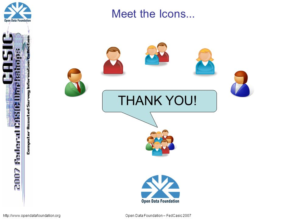 http://www.opendatafoundation.orgOpen Data Foundation – FedCasic 2007 Meet the Icons... THANK YOU!