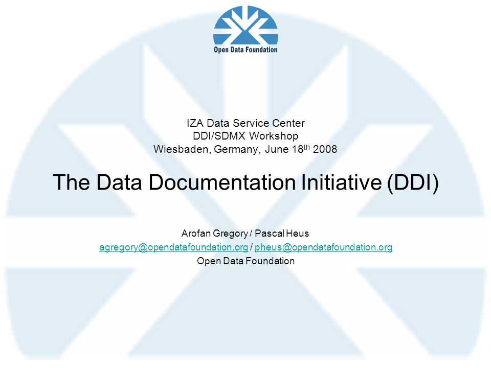 IZA Data Service Center DDI/SDMX Workshop Wiesbaden, Germany, June 18 th 2008 The Data Documentation Initiative (DDI) Arofan Gregory / Pascal Heus agregory@opendatafoundation.orgagregory@opendatafoundation.org / pheus@opendatafoundation.orgpheus@opendatafoundation.org Open Data Foundation