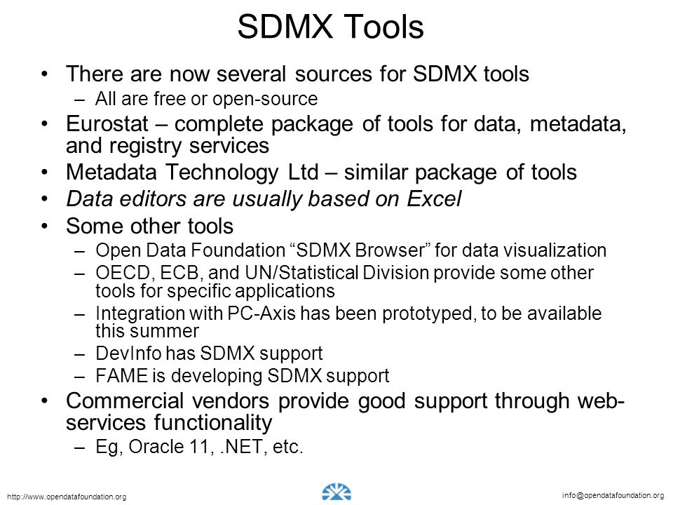 info@opendatafoundation.org http://www.opendatafoundation.org SDMX Tools There are now several sources for SDMX tools –All are free or open-source Eur