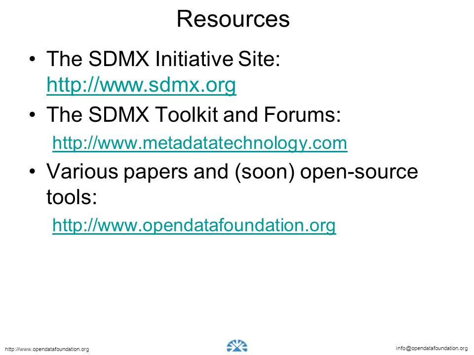 info@opendatafoundation.org http://www.opendatafoundation.org Resources The SDMX Initiative Site: http://www.sdmx.org http://www.sdmx.org The SDMX Too