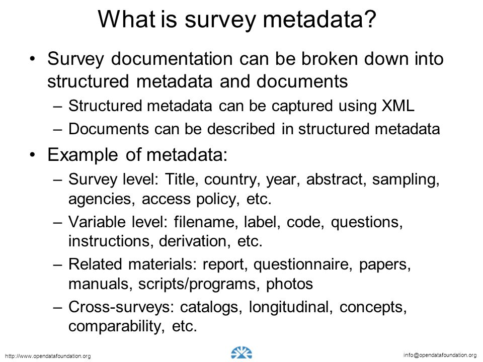 info@opendatafoundation.org http://www.opendatafoundation.org What is survey metadata? Survey documentation can be broken down into structured metadat
