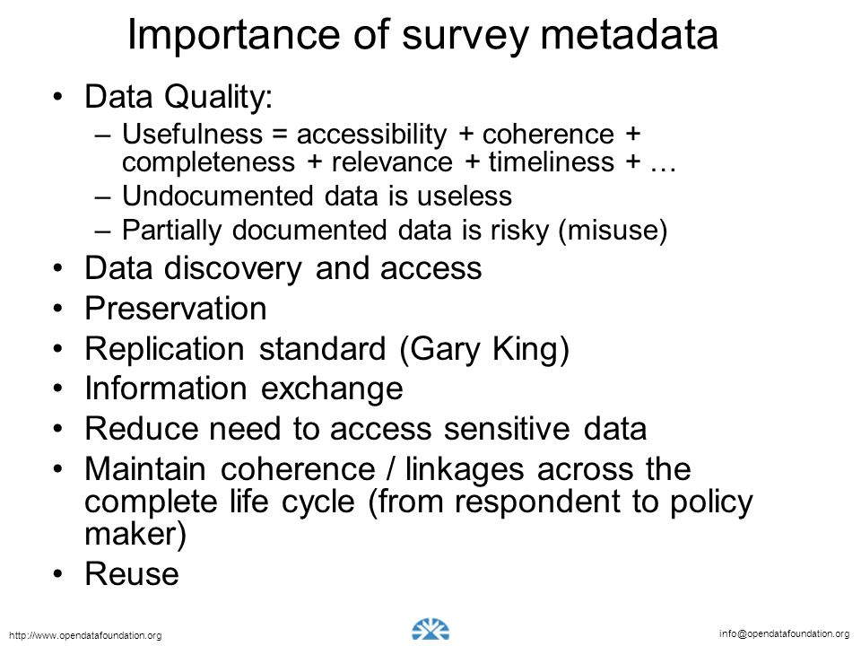 info@opendatafoundation.org http://www.opendatafoundation.org Importance of survey metadata Data Quality: –Usefulness = accessibility + coherence + co