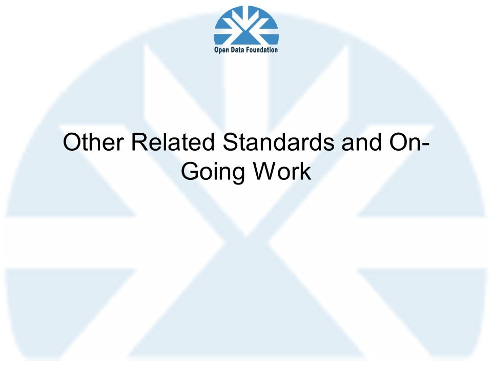 Other Related Standards and On- Going Work