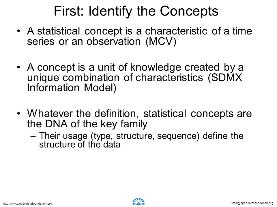 info@opendatafoundation.org http://www.opendatafoundation.org First: Identify the Concepts A statistical concept is a characteristic of a time series