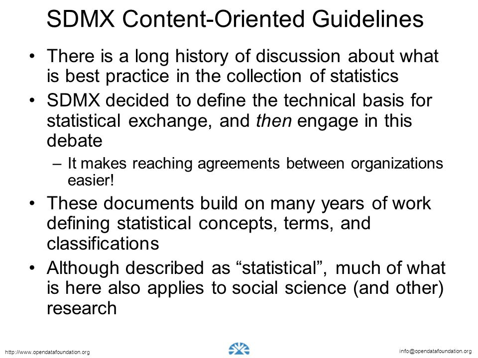 info@opendatafoundation.org http://www.opendatafoundation.org SDMX Content-Oriented Guidelines There is a long history of discussion about what is bes