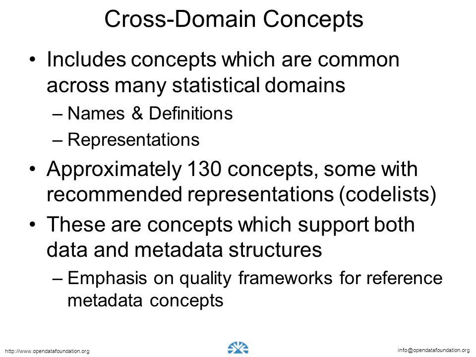 info@opendatafoundation.org http://www.opendatafoundation.org Cross-Domain Concepts Includes concepts which are common across many statistical domains