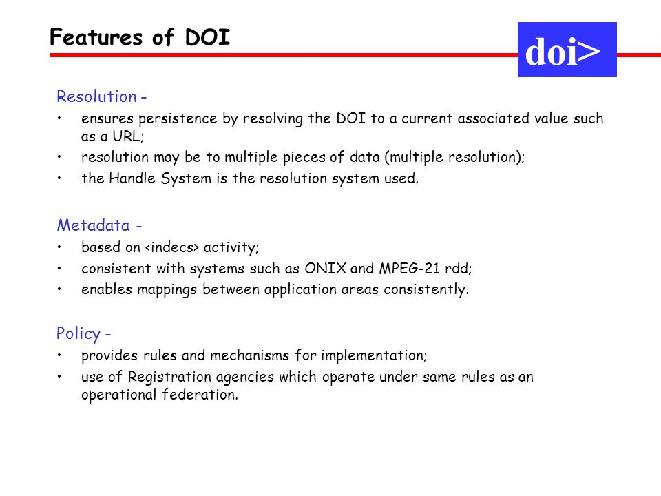 doi> Features of DOI Resolution - ensures persistence by resolving the DOI to a current associated value such as a URL; resolution may be to multiple