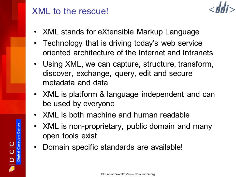 DDI Alliance – http://www.ddialliance.org XML to the rescue.
