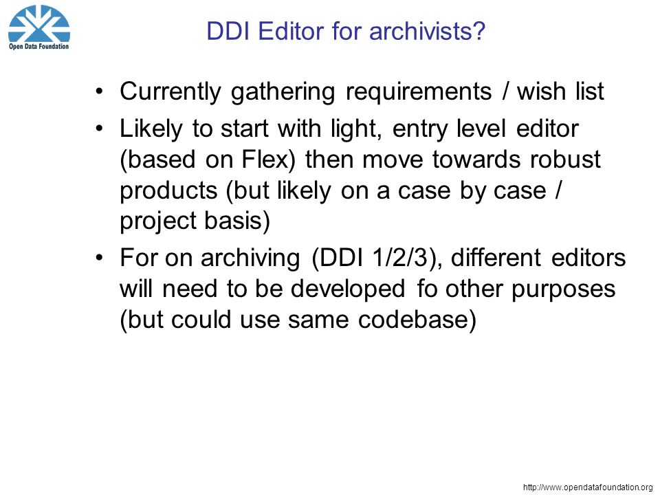 http://www.opendatafoundation.org DDI Editor for archivists.