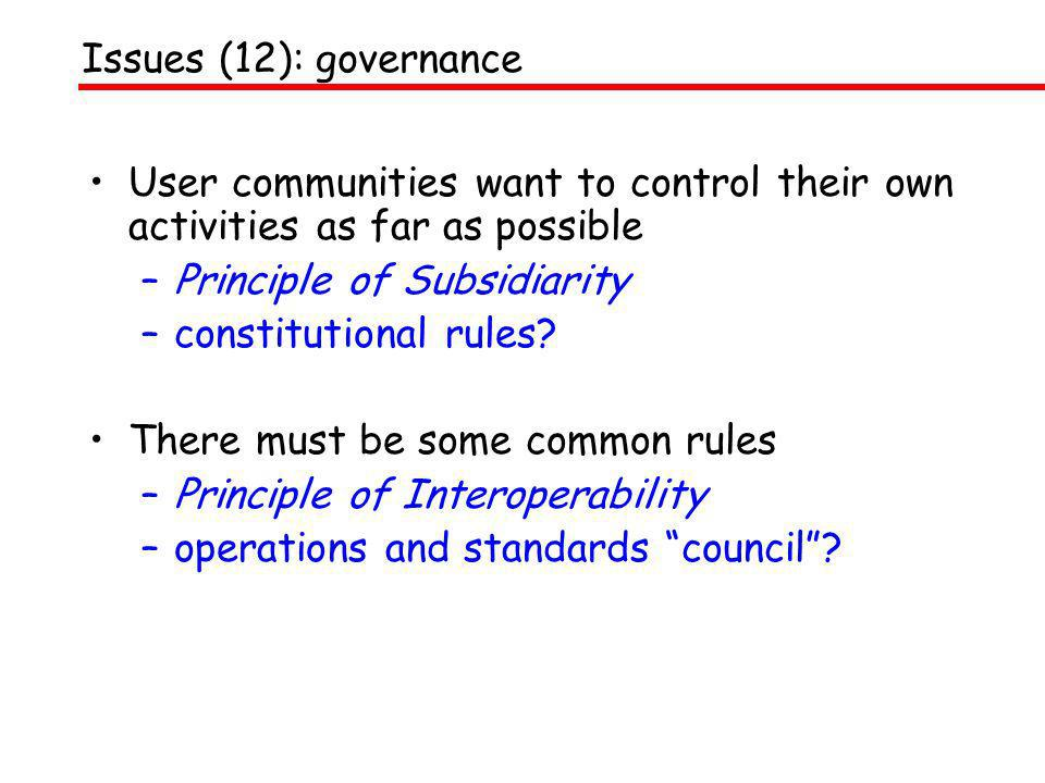 User communities want to control their own activities as far as possible –Principle of Subsidiarity –constitutional rules? There must be some common r