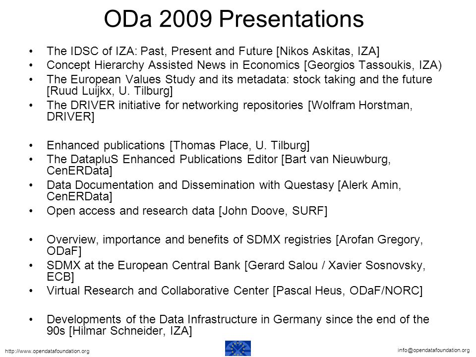ODa 2009 Presentations The IDSC of IZA: Past, Present and Future [Nikos Askitas, IZA] Concept Hierarchy Assisted News in Economics [Georgios Tassoukis, IZA) The European Values Study and its metadata: stock taking and the future [Ruud Luijkx, U.